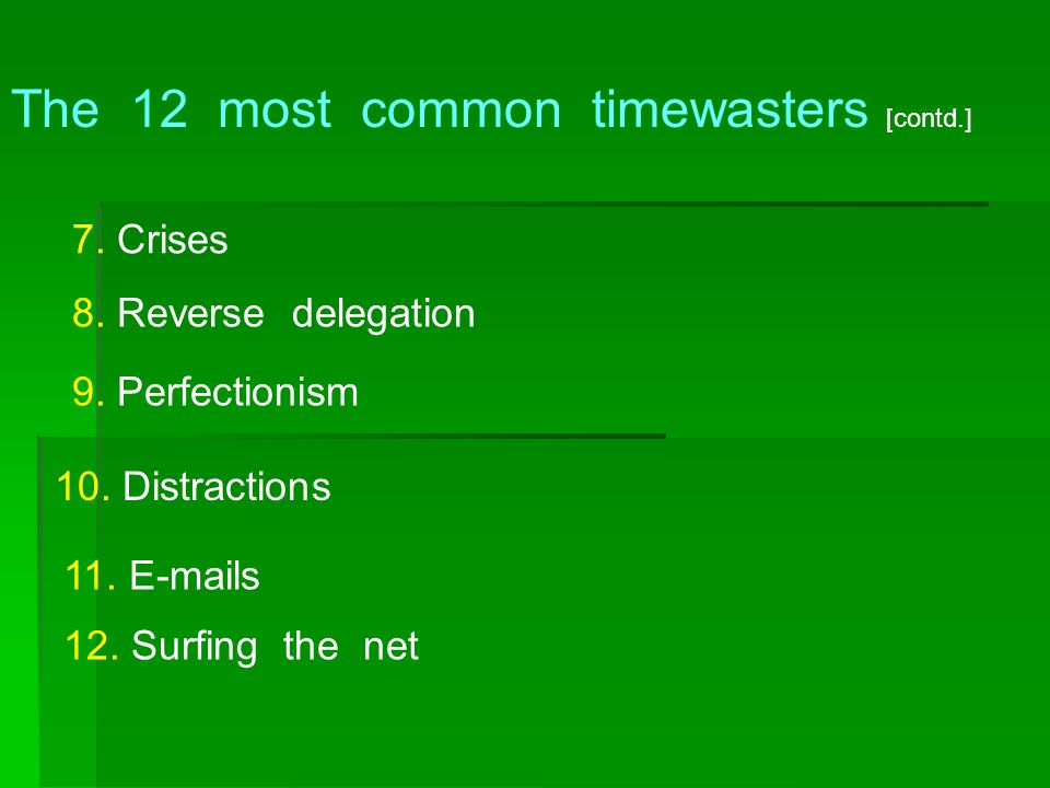 The 12 most common timewasters [contd.]